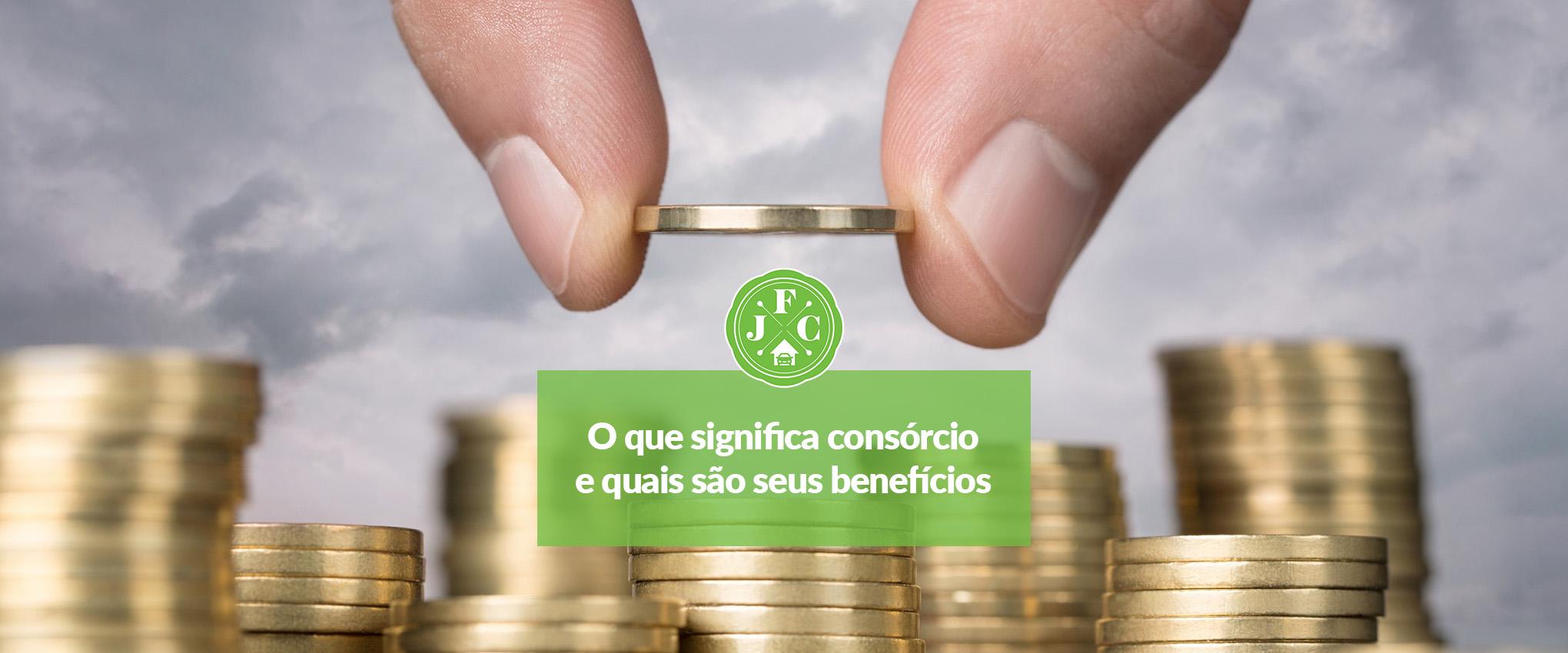 O que significa consórcio e quais são seus benefícios